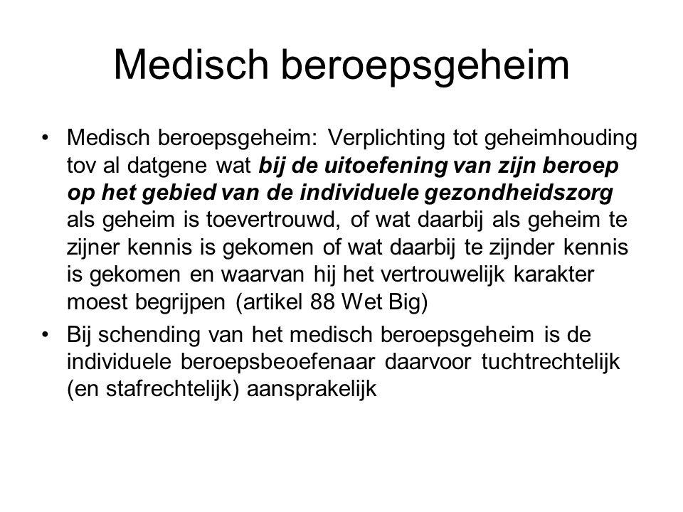 Medisch beroepsgeheim •Medisch beroepsgeheim: Verplichting tot geheimhouding tov al datgene wat bij de uitoefening van zijn beroep op het gebied van d