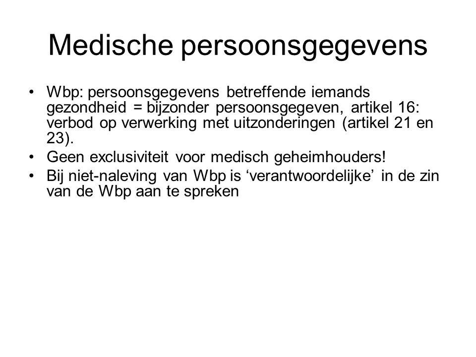 Medische persoonsgegevens •Wbp: persoonsgegevens betreffende iemands gezondheid = bijzonder persoonsgegeven, artikel 16: verbod op verwerking met uitz