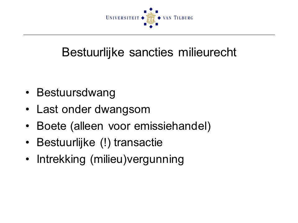 Bestuurlijke sancties milieurecht •Bestuursdwang •Last onder dwangsom •Boete (alleen voor emissiehandel) •Bestuurlijke (!) transactie •Intrekking (mil