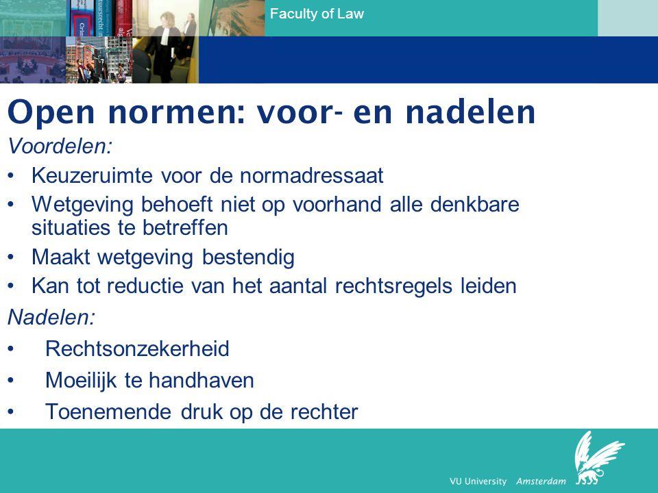 Faculty of Law Open normen: voor- en nadelen Voordelen: •Keuzeruimte voor de normadressaat •Wetgeving behoeft niet op voorhand alle denkbare situaties