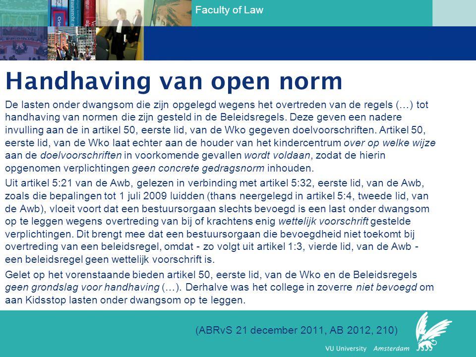 Faculty of Law Handhaving van open norm De lasten onder dwangsom die zijn opgelegd wegens het overtreden van de regels (…) tot handhaving van normen d