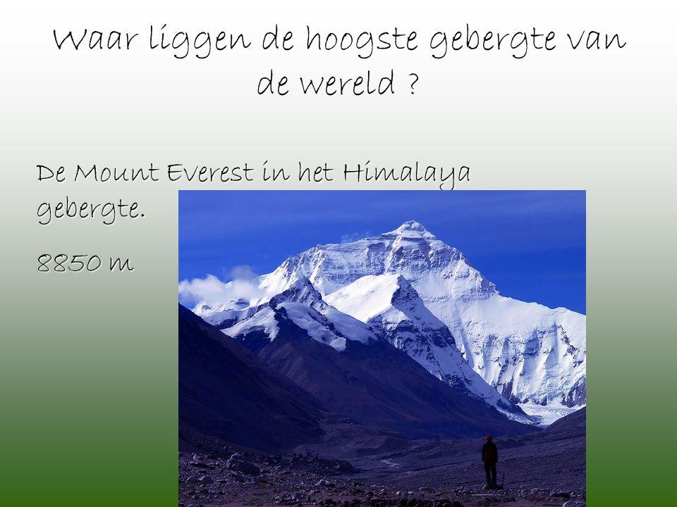 Waar liggen de hoogste gebergte van de wereld ? De Mount Everest in het Himalaya gebergte. 8850 m
