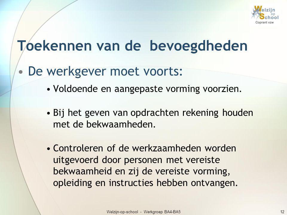 Welzijn-op-school - Werkgroep BA4-BA512 Toekennen van de bevoegdheden •De werkgever moet voorts: •Voldoende en aangepaste vorming voorzien. •Bij het g