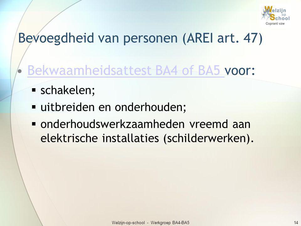 Welzijn-op-school - Werkgroep BA4-BA514 Bevoegdheid van personen (AREI art. 47) •Bekwaamheidsattest BA4 of BA5 voor:Bekwaamheidsattest BA4 of BA5  sc