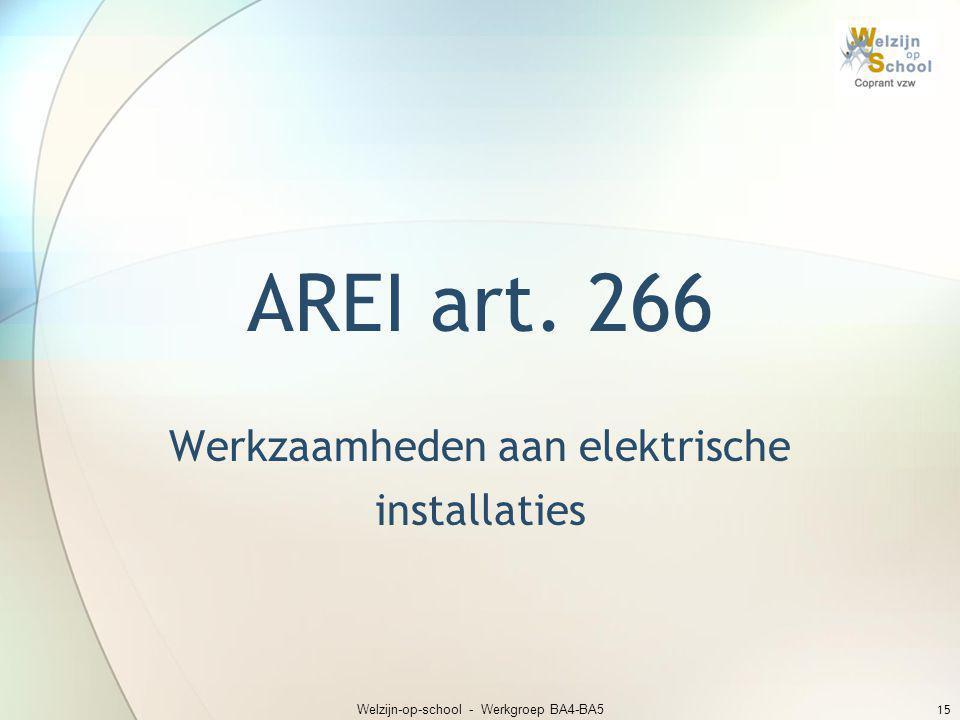 AREI art. 266 Werkzaamheden aan elektrische installaties Welzijn-op-school - Werkgroep BA4-BA5 15