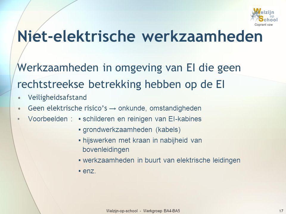 Niet-elektrische werkzaamheden Werkzaamheden in omgeving van EI die geen rechtstreekse betrekking hebben op de EI •Veiligheidsafstand •Geen elektrisch