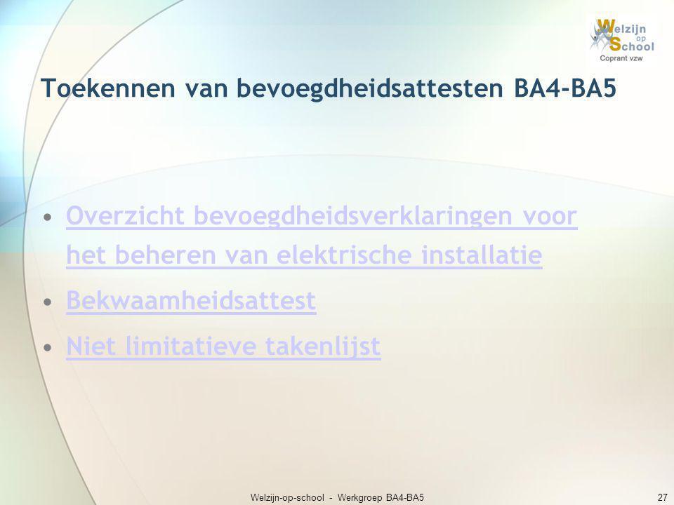 Welzijn-op-school - Werkgroep BA4-BA527 Toekennen van bevoegdheidsattesten BA4-BA5 •Overzicht bevoegdheidsverklaringen voor het beheren van elektrisch