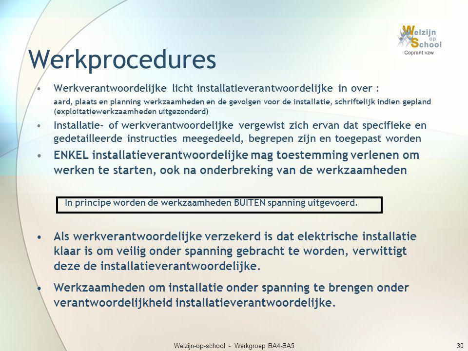 Welzijn-op-school - Werkgroep BA4-BA530 Werkprocedures •Werkverantwoordelijke licht installatieverantwoordelijke in over : aard, plaats en planning we