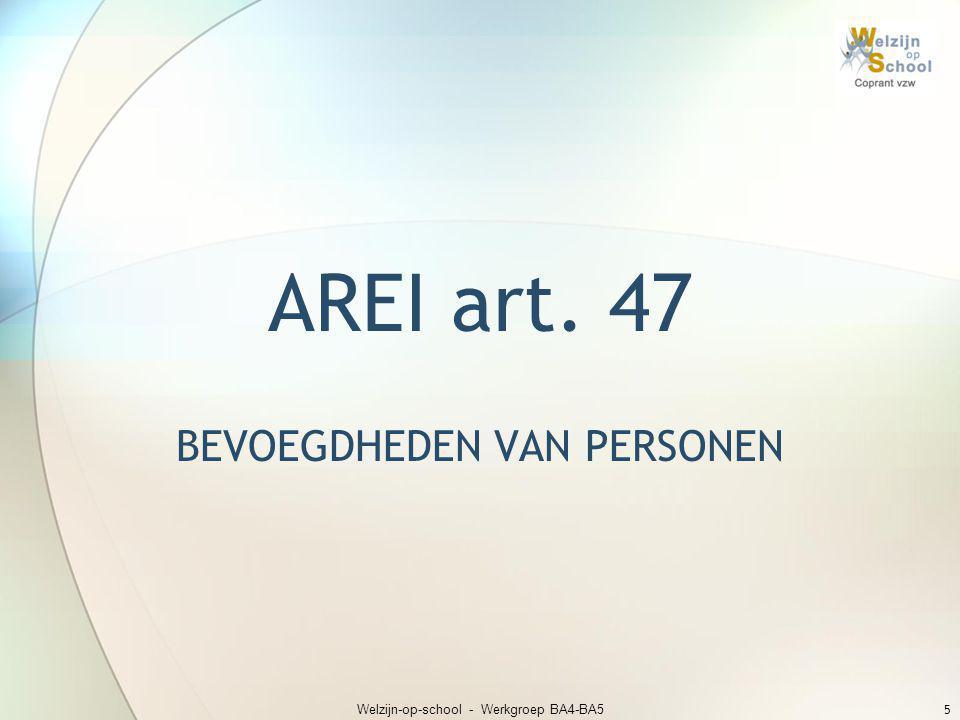 AREI art. 47 BEVOEGDHEDEN VAN PERSONEN Welzijn-op-school - Werkgroep BA4-BA5 5