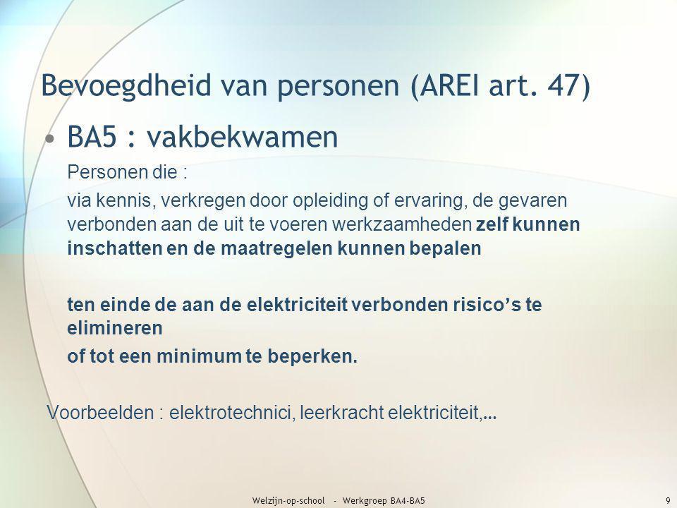 Bevoegdheid van personen (AREI art. 47) •BA5 : vakbekwamen Personen die : via kennis, verkregen door opleiding of ervaring, de gevaren verbonden aan d