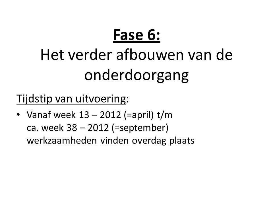 Fase 6: Het verder afbouwen van de onderdoorgang Tijdstip van uitvoering: • Vanaf week 13 – 2012 (=april) t/m ca. week 38 – 2012 (=september) werkzaam