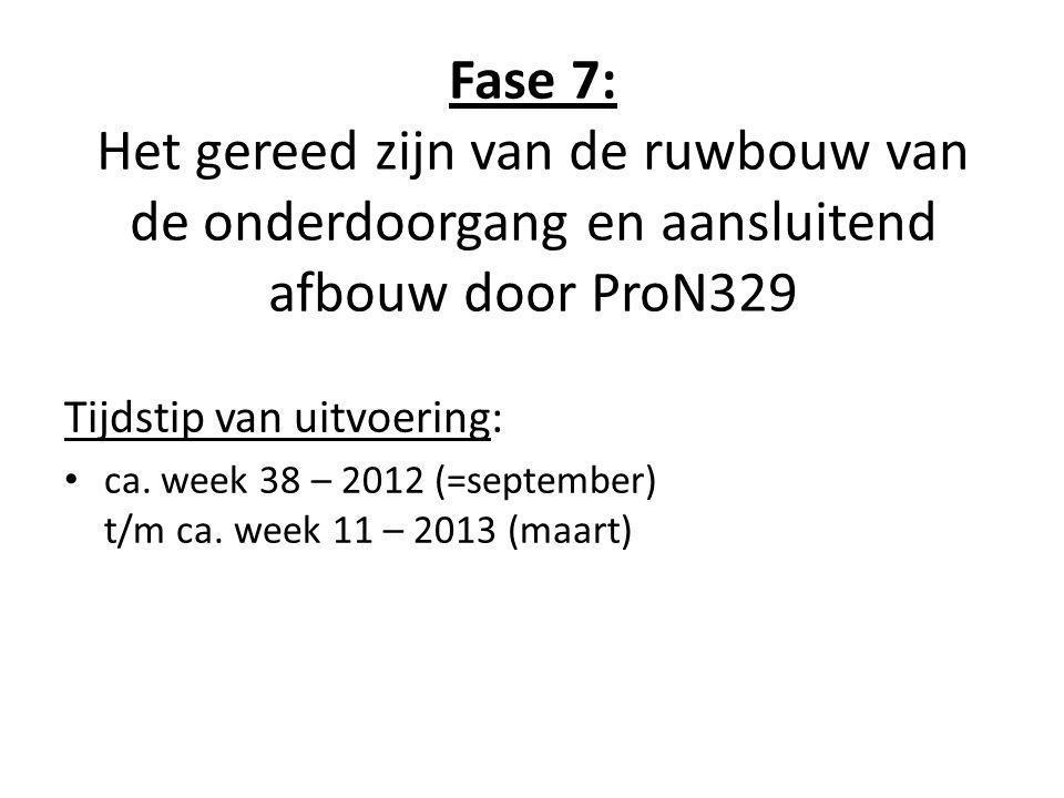 Fase 7: Het gereed zijn van de ruwbouw van de onderdoorgang en aansluitend afbouw door ProN329 Tijdstip van uitvoering: • ca. week 38 – 2012 (=septemb
