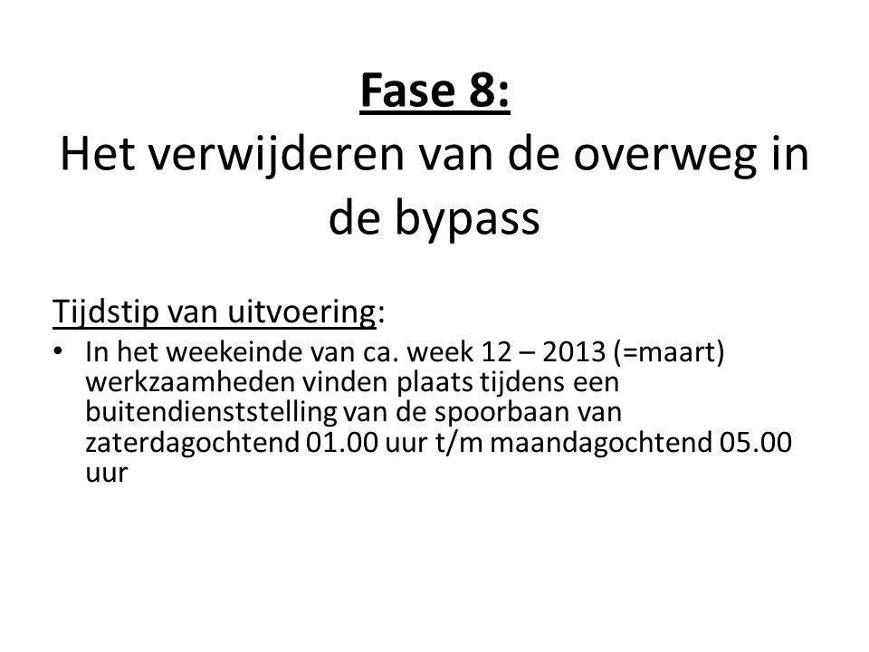 Fase 8: Het verwijderen van de overweg in de bypass Tijdstip van uitvoering: • In het weekeinde van ca. week 12 – 2013 (=maart) werkzaamheden vinden p