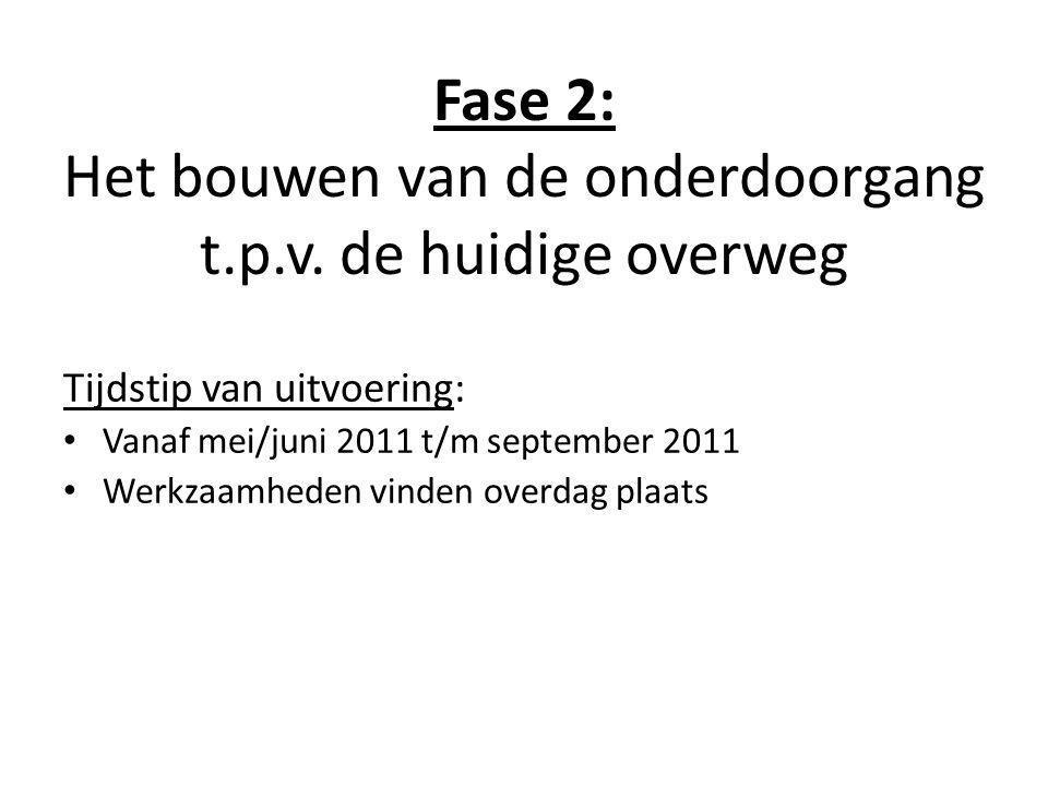 Fase 2: Het bouwen van de onderdoorgang t.p.v. de huidige overweg Tijdstip van uitvoering: • Vanaf mei/juni 2011 t/m september 2011 • Werkzaamheden vi