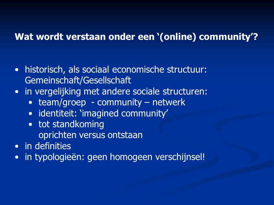Wat wordt verstaan onder een '(online) community'? •historisch, als sociaal economische structuur: Gemeinschaft/Gesellschaft •in vergelijking met ande