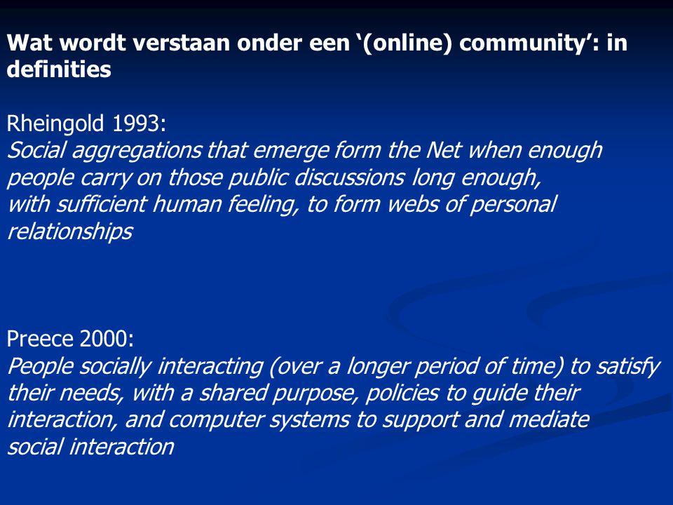 Wat wordt verstaan onder een '(online) community': in definities Rheingold 1993: Social aggregations that emerge form the Net when enough people carry