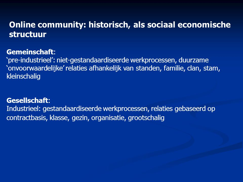 Wat wordt onder 'online community' verstaan: in typologieën Heterogeen fenomeen: • aggregaties - communities • onderscheid op doel, sociaal profiel, business model, organisatie-context, software Doel typologieën: • design, support, management, marketing, onderzoek