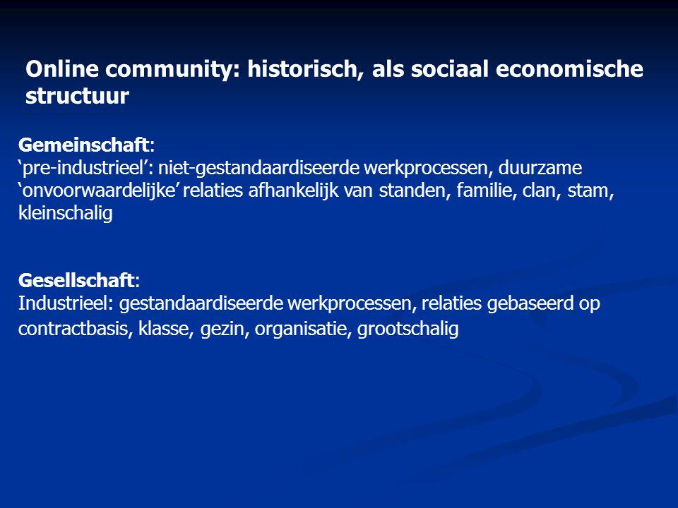 Online community: historisch, als sociaal economische structuur Gemeinschaft: 'pre-industrieel': niet-gestandaardiseerde werkprocessen, duurzame 'onvo