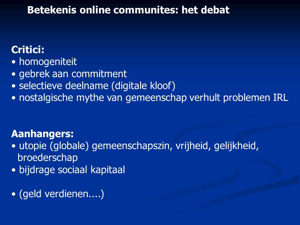 Betekenis online communites: het debat Critici: • homogeniteit • gebrek aan commitment • selectieve deelname (digitale kloof) • nostalgische mythe van