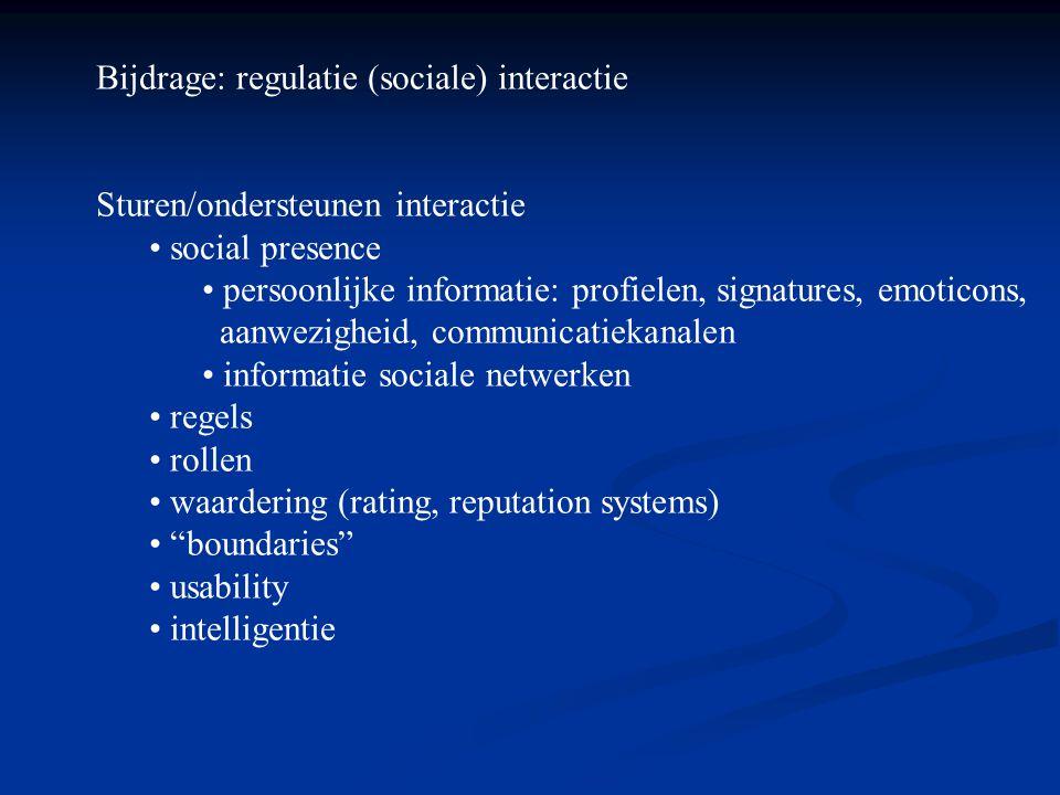Bijdrage: regulatie (sociale) interactie Sturen/ondersteunen interactie • social presence • persoonlijke informatie: profielen, signatures, emoticons,