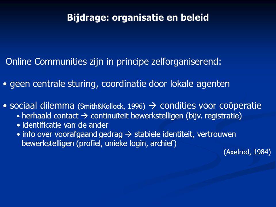 Bijdrage: organisatie en beleid Online Communities zijn in principe zelforganiserend: • geen centrale sturing, coordinatie door lokale agenten • socia