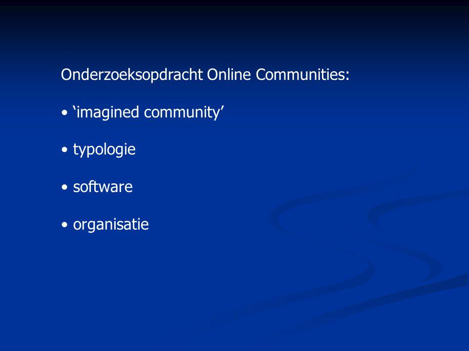 Onderzoeksopdracht Online Communities: • 'imagined community' • typologie • software • organisatie