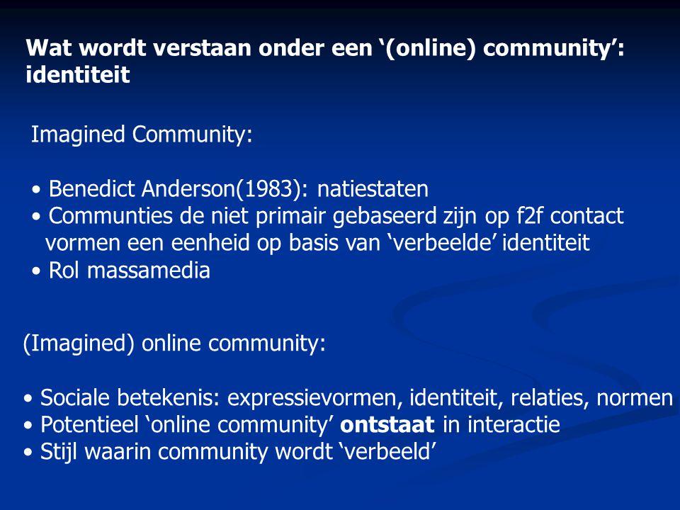 Wat wordt verstaan onder een '(online) community': identiteit Imagined Community: • Benedict Anderson(1983): natiestaten • Communties de niet primair