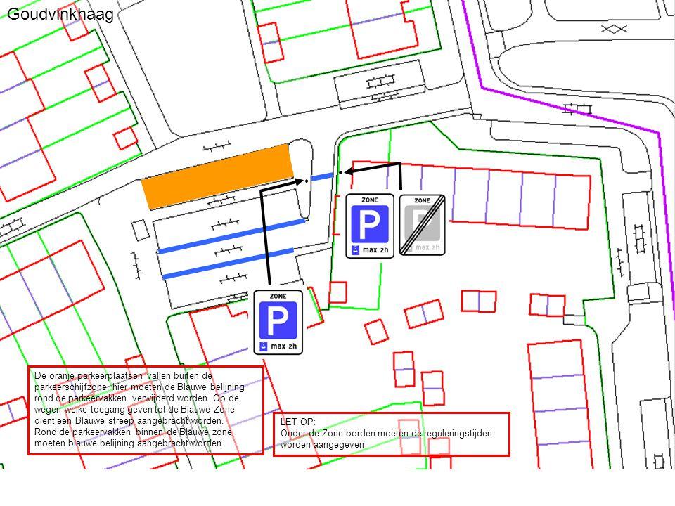 Goudvinkhaag De oranje parkeerplaatsen vallen buiten de parkeerschijfzone, hier moeten de Blauwe belijning rond de parkeervakken verwijderd worden.