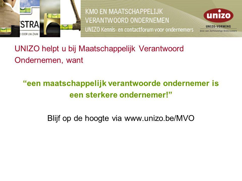 UNIZO helpt u bij Maatschappelijk Verantwoord Ondernemen, want een maatschappelijk verantwoorde ondernemer is een sterkere ondernemer! Blijf op de hoogte via www.unizo.be/MVO