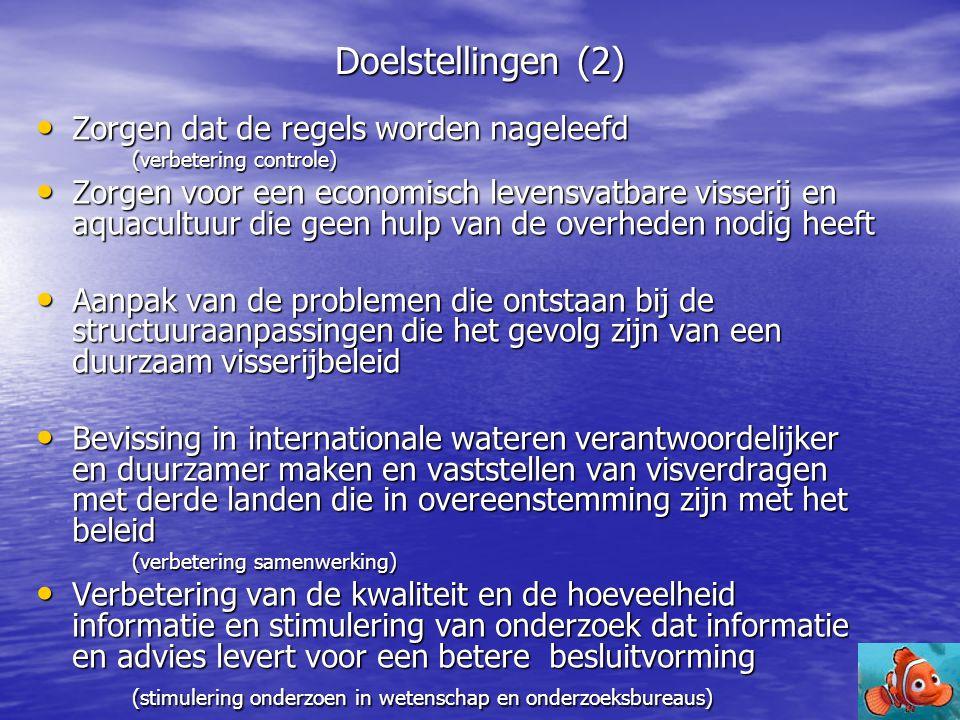 Doelstellingen (2) • Zorgen dat de regels worden nageleefd (verbetering controle) • Zorgen voor een economisch levensvatbare visserij en aquacultuur d