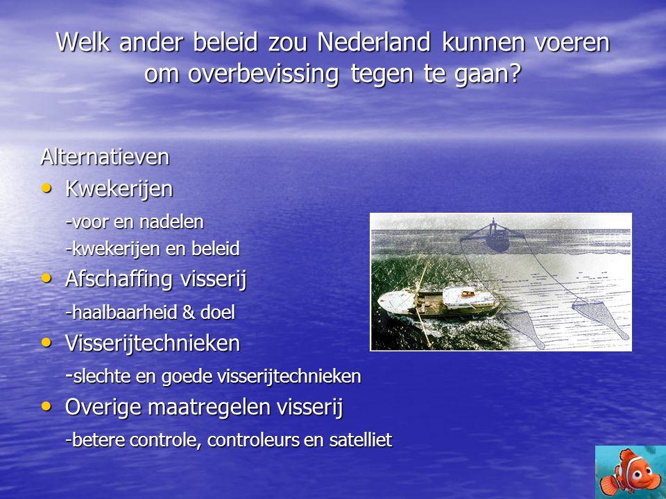 Welk ander beleid zou Nederland kunnen voeren om overbevissing tegen te gaan? Alternatieven • Kwekerijen -voor en nadelen -kwekerijen en beleid • Afsc
