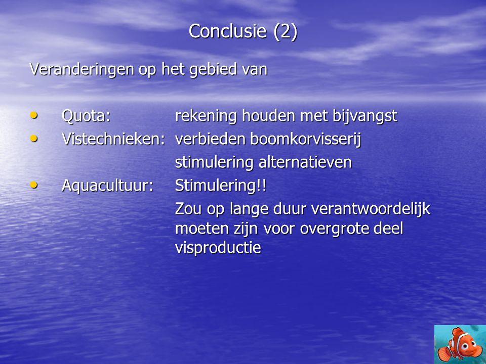 Conclusie (2) Veranderingen op het gebied van • Quota: rekening houden met bijvangst • Vistechnieken: verbieden boomkorvisserij stimulering alternatie