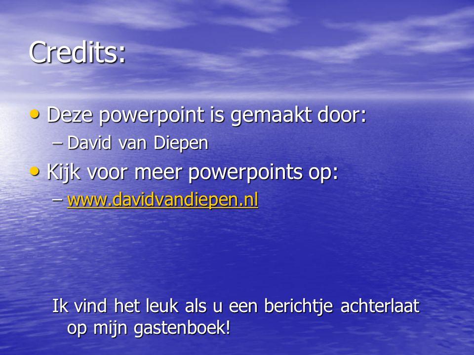 Credits: • Deze powerpoint is gemaakt door: –David van Diepen • Kijk voor meer powerpoints op: –www.davidvandiepen.nl www.davidvandiepen.nl Ik vind he