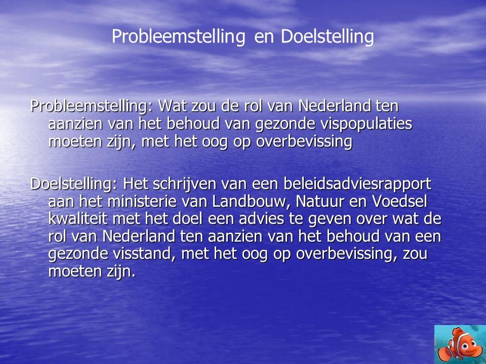 Probleemstelling: Wat zou de rol van Nederland ten aanzien van het behoud van gezonde vispopulaties moeten zijn, met het oog op overbevissing Doelstel