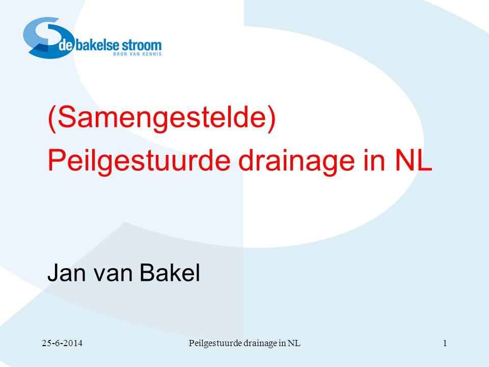 (Samengestelde) Peilgestuurde drainage in NL Jan van Bakel Peilgestuurde drainage in NL25-6-20141