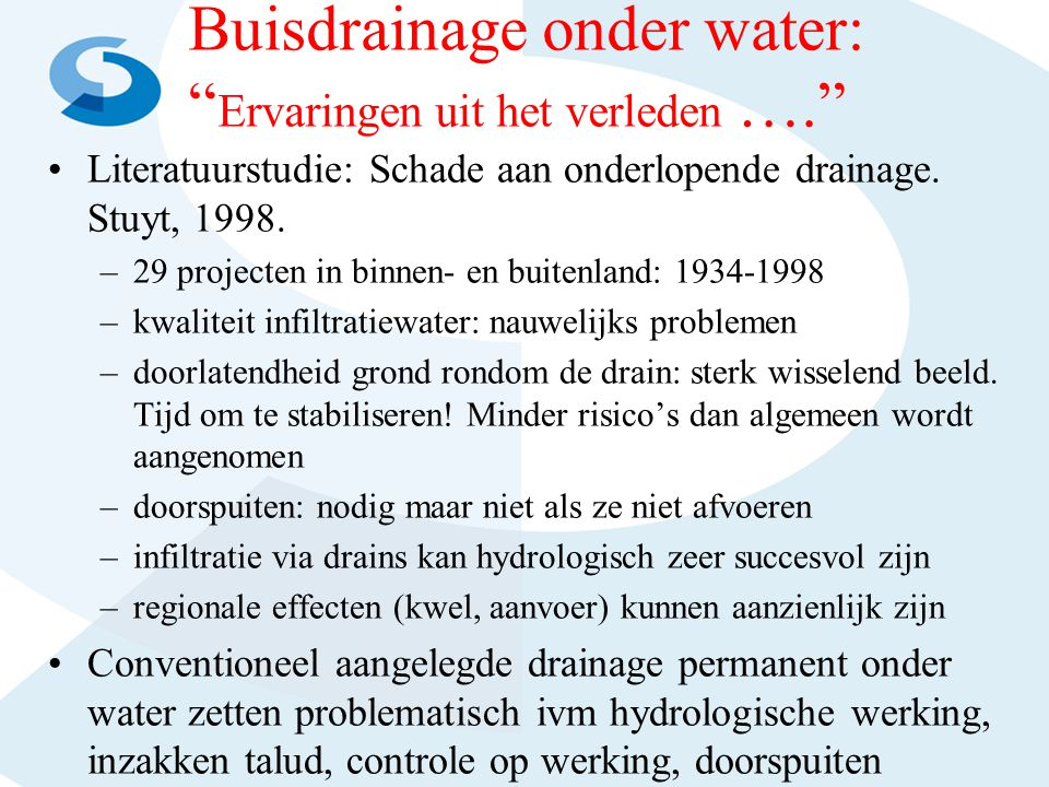 """Buisdrainage onder water: """" Ervaringen uit het verleden …."""" •Literatuurstudie: Schade aan onderlopende drainage. Stuyt, 1998. –29 projecten in binnen-"""