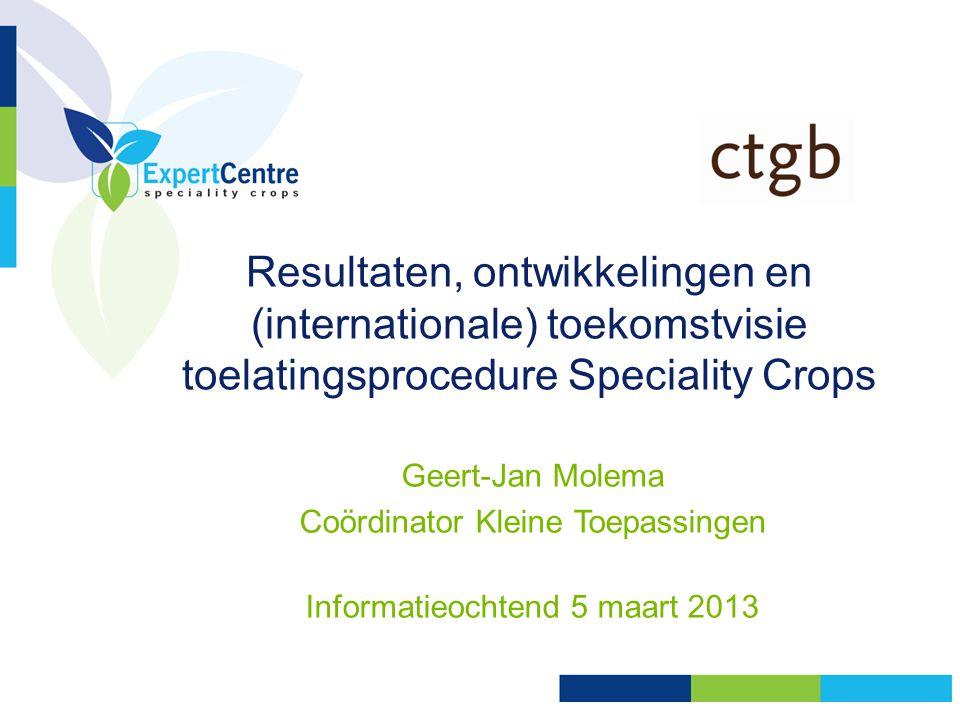 Resultaten, ontwikkelingen en (internationale) toekomstvisie toelatingsprocedure Speciality Crops Geert-Jan Molema Coördinator Kleine Toepassingen Inf