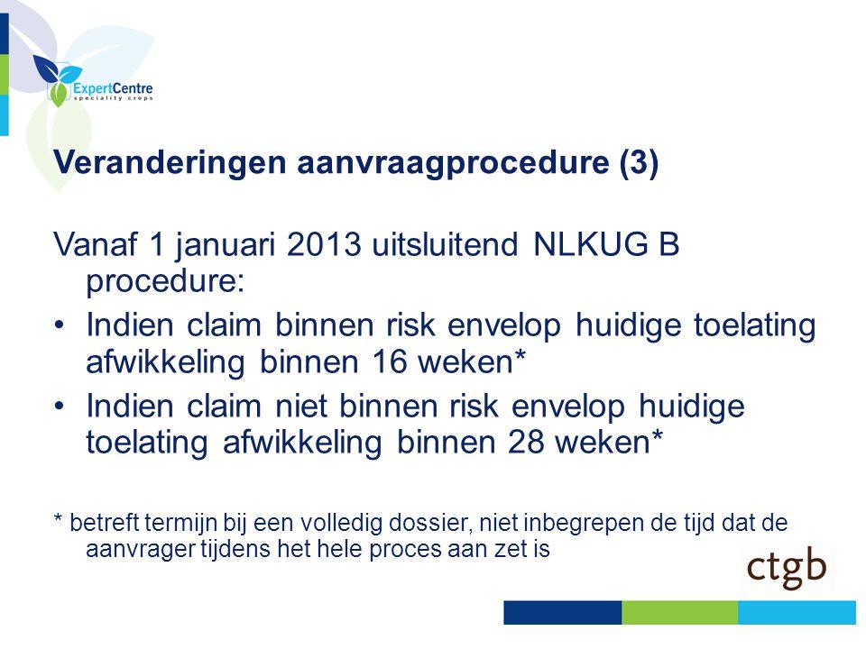 Veranderingen aanvraagprocedure (3) Vanaf 1 januari 2013 uitsluitend NLKUG B procedure: •Indien claim binnen risk envelop huidige toelating afwikkelin