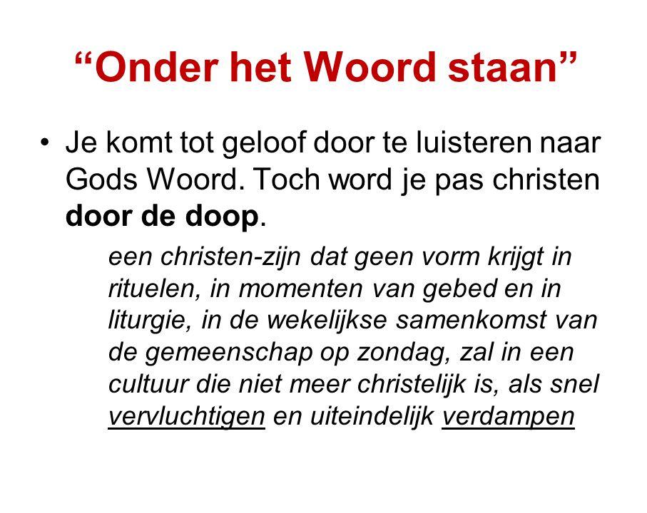 Onder het Woord staan •Je komt tot geloof door te luisteren naar Gods Woord.