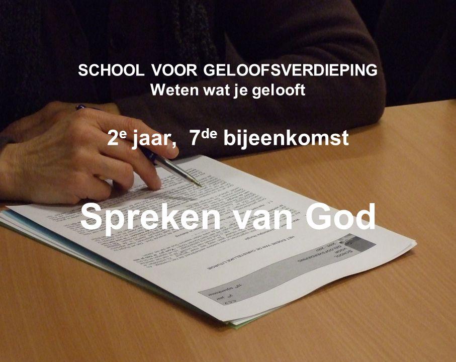 SCHOOL VOOR GELOOFSVERDIEPING Weten wat je gelooft 2 e jaar, 7 de bijeenkomst Spreken van God