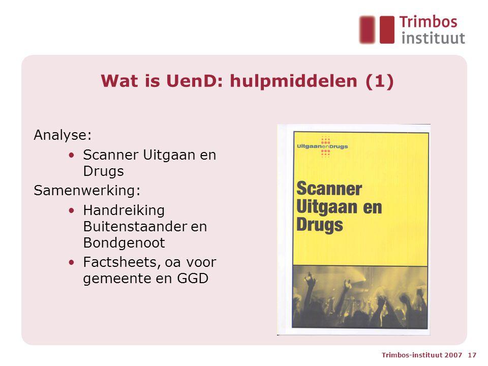 Trimbos-instituut 2007 17 Wat is UenD: hulpmiddelen (1) Analyse: •Scanner Uitgaan en Drugs Samenwerking: •Handreiking Buitenstaander en Bondgenoot •Factsheets, oa voor gemeente en GGD