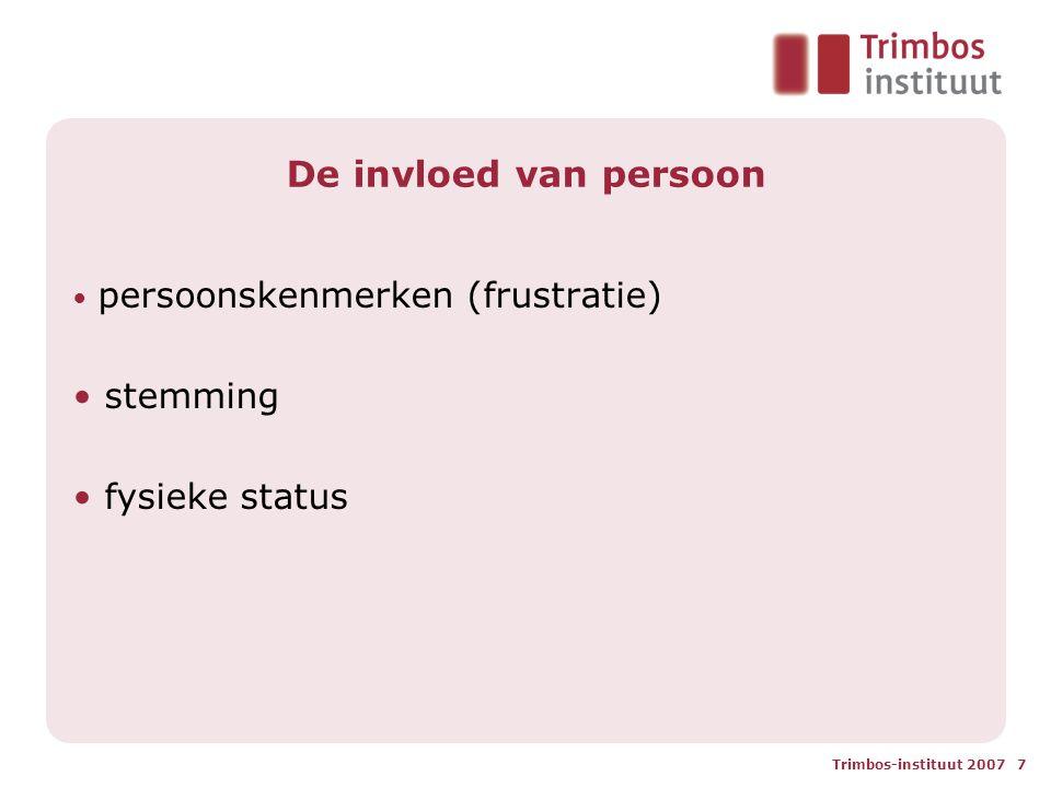 Trimbos-instituut 2007 7 De invloed van persoon • persoonskenmerken (frustratie) • stemming • fysieke status