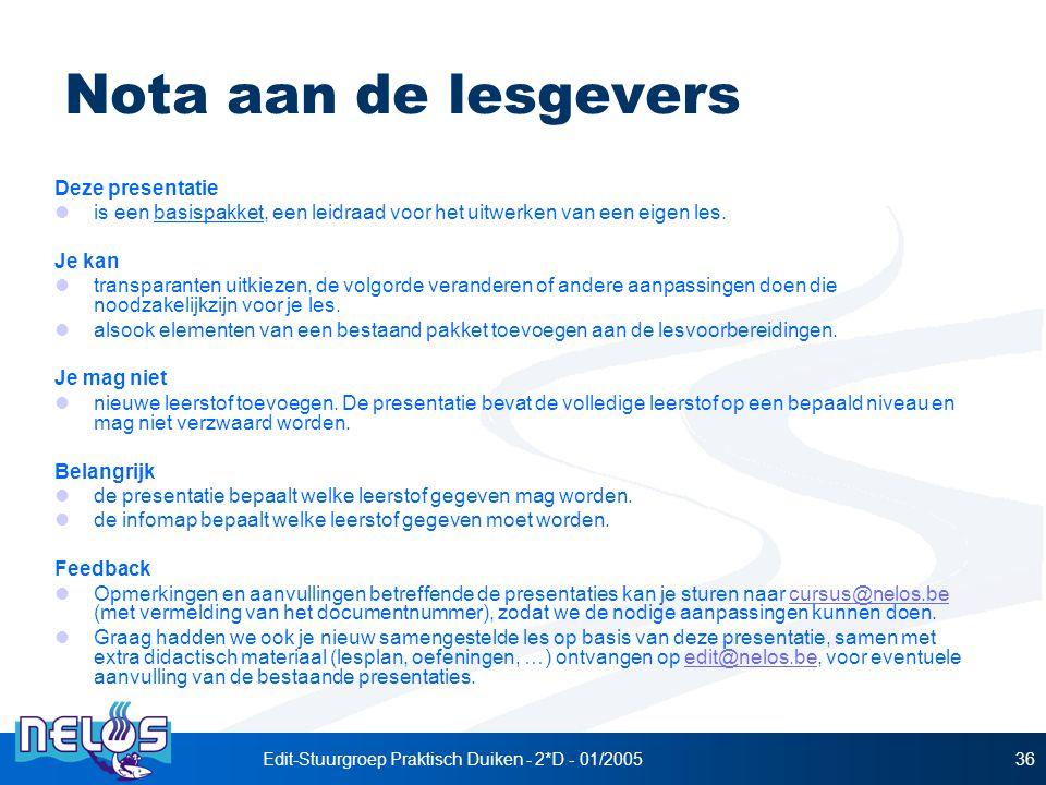 Edit-Stuurgroep Praktisch Duiken - 2*D - 01/200536 Nota aan de lesgevers Deze presentatie  is een basispakket, een leidraad voor het uitwerken van een eigen les.