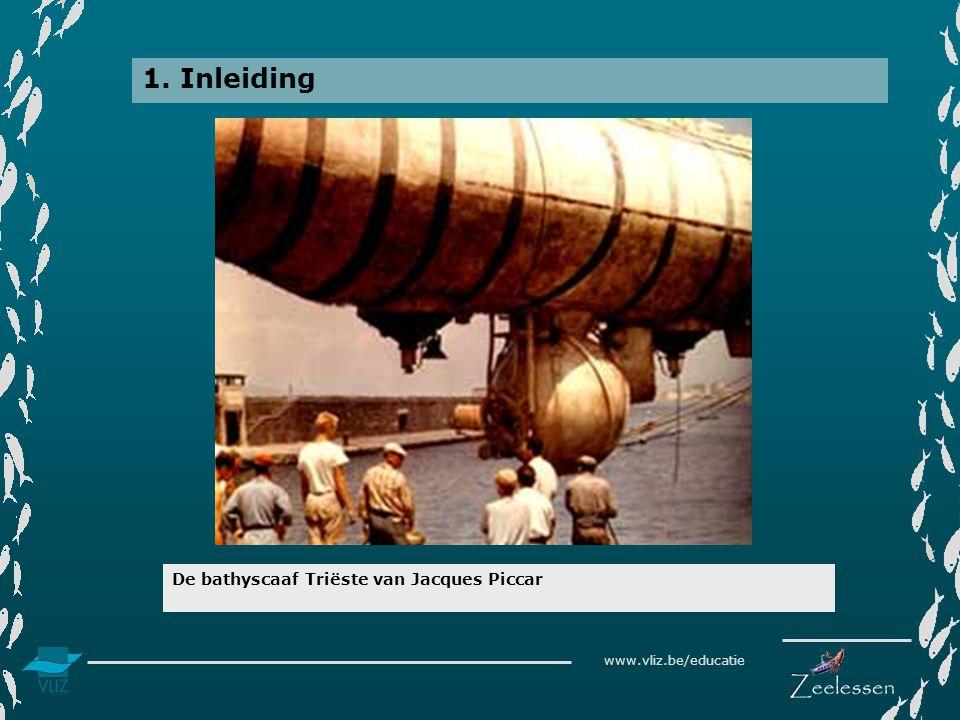 www.vliz.be/educatie 1. Inleiding De bathyscaaf Triëste van Jacques Piccar
