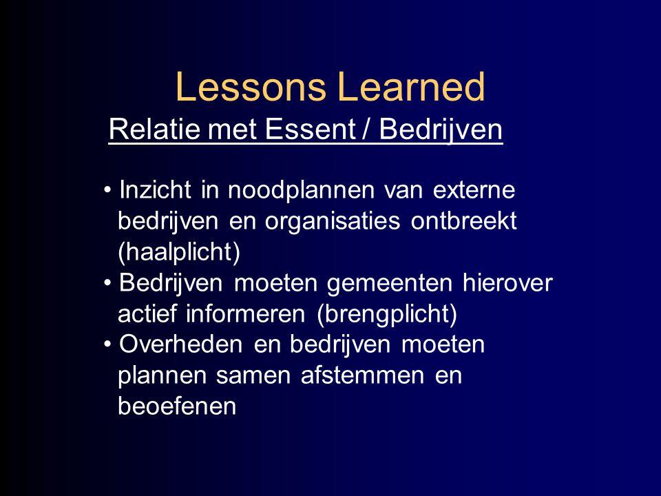 Lessons Learned Relatie met Essent / Bedrijven • Inzicht in noodplannen van externe bedrijven en organisaties ontbreekt (haalplicht) • Bedrijven moete