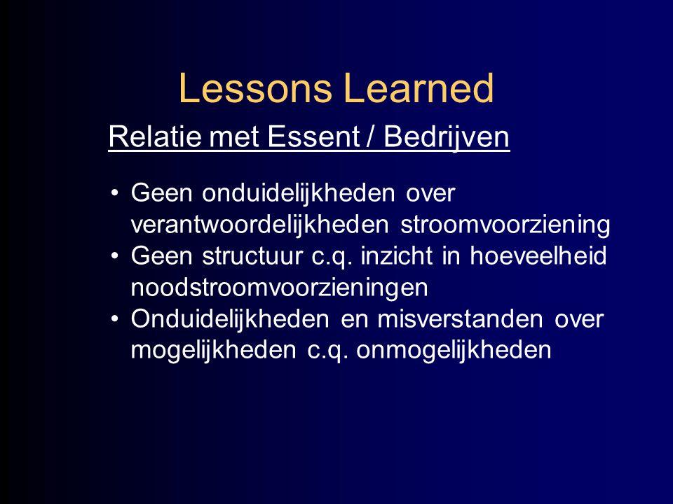 Lessons Learned Relatie met Essent / Bedrijven •Geen onduidelijkheden over verantwoordelijkheden stroomvoorziening •Geen structuur c.q. inzicht in hoe
