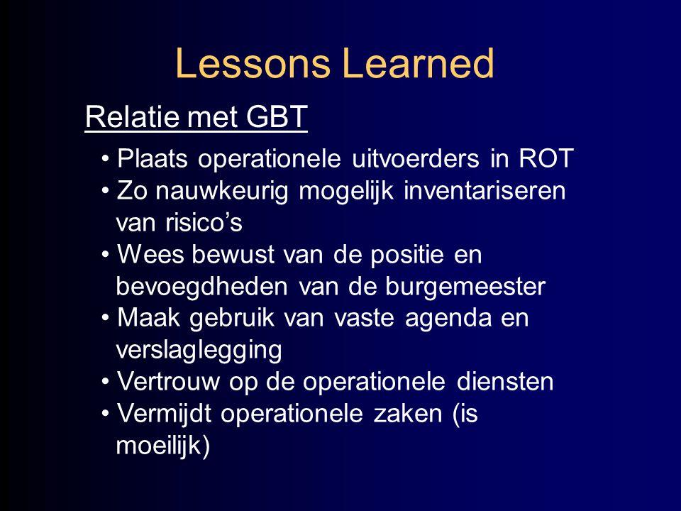 Lessons Learned Relatie met GBT • Plaats operationele uitvoerders in ROT • Zo nauwkeurig mogelijk inventariseren van risico's • Wees bewust van de pos