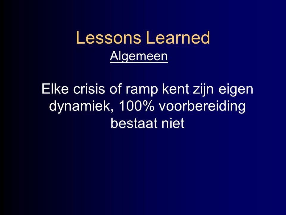 Lessons Learned Algemeen Elke crisis of ramp kent zijn eigen dynamiek, 100% voorbereiding bestaat niet
