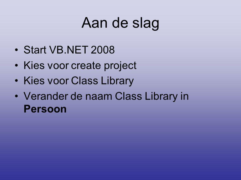 Aan de slag •Start VB.NET 2008 •Kies voor create project •Kies voor Class Library •Verander de naam Class Library in Persoon