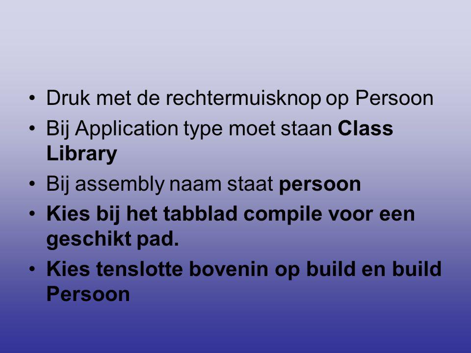 •Druk met de rechtermuisknop op Persoon •Bij Application type moet staan Class Library •Bij assembly naam staat persoon •Kies bij het tabblad compile